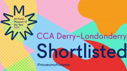 CCA Derry~Londonderry has been shortlisted for Art Fund Museum of the Year 2021!