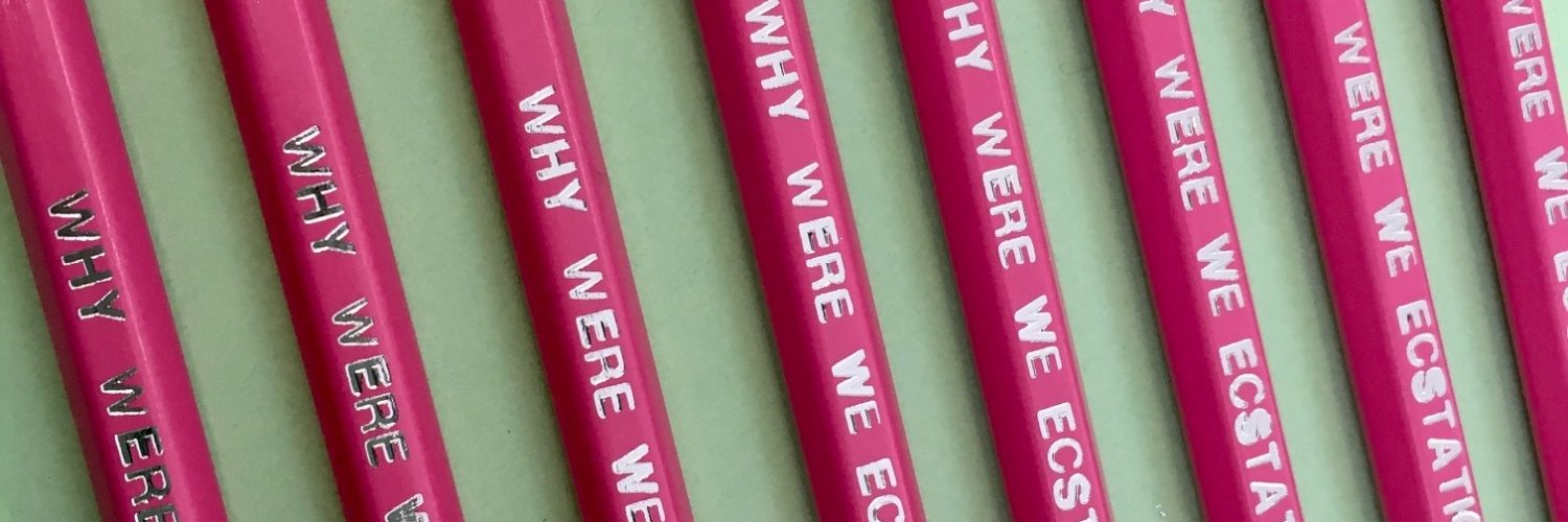 CCA Edition pencil 'WHY WERE WE ECSTATIC' by Frances Whorrall-Campbell